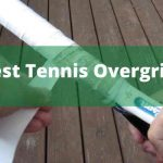 5 Best Tennis Overgrip 2020 Reviews for Sweaty Hands and Tackiness-[Expert's Choice]