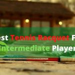 Best Tennis Racquets for Intermediate Players 2021 [Jan] Reviews -[Editor's Pick]