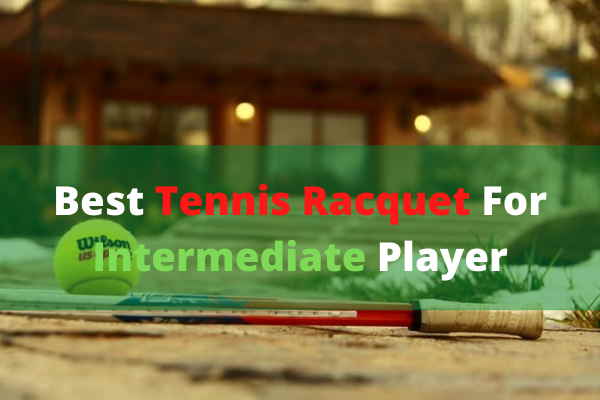 Best Tennis Racquets For Intermediate