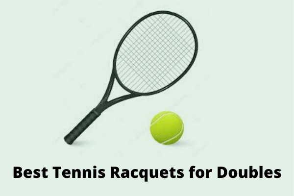 Best Tennis Racquets for Doubles Reviews