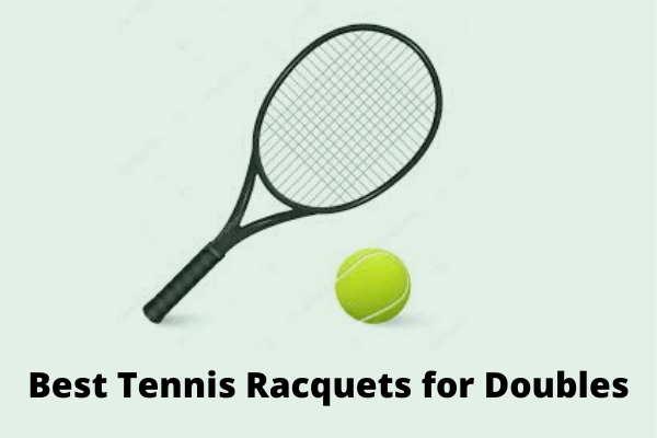 Best Tennis Racquets for Doubles Reviews