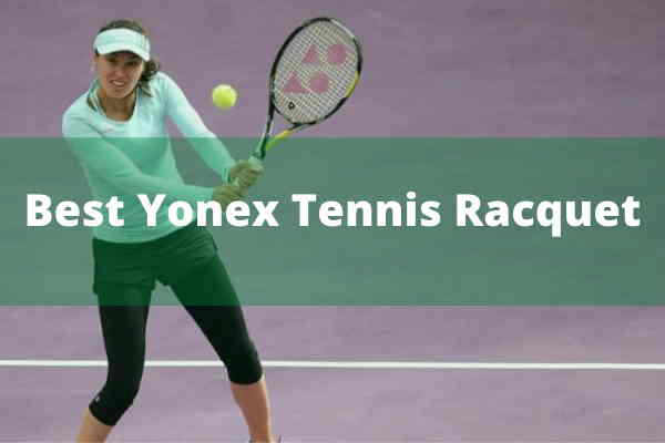 Best Yonex tennis racquets reviews