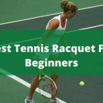 Best Tennis Racquet For Beginners 2020 [Exclusive Reviews]