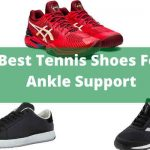 6 Best Tennis Shoes For Ankle Support 2020 [Exclusive Reviews]