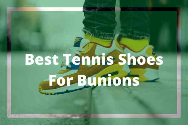 Best Tennis Shoes For Bunions