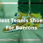 Best Tennis Shoes for Bunions 2020 [Exclusive Reviews]