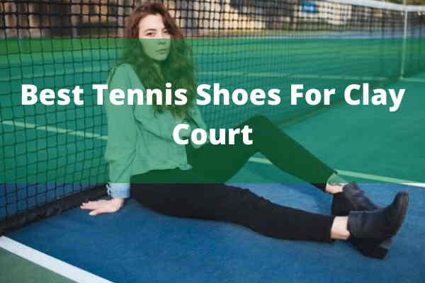 Best Tennis Shoes For Clay Court