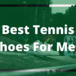 Best Tennis Shoes for Men Reviews 2020 [Exclusive Reviews]