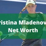 Kristina Mladenovic Net Worth 2021 |Family|Boyfriend
