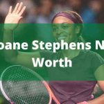 Sloane Stephens Net Worth 2021 |Family|Boyfriend|Matches