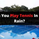 Can You Play Tennis in The Rain?