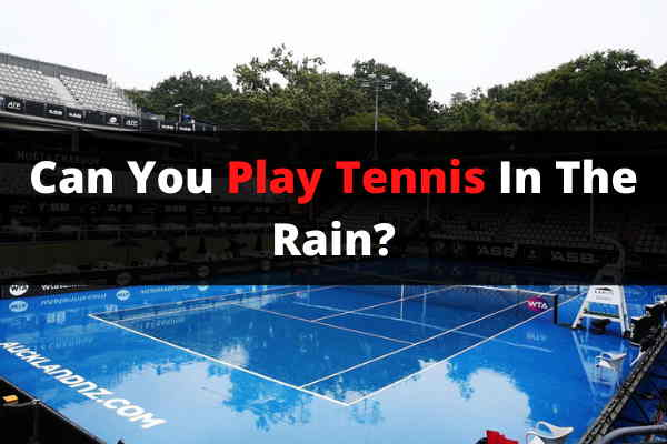 Can You Play Tennis In The Rain