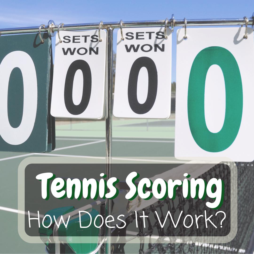 How Does Tennis Scoring Work